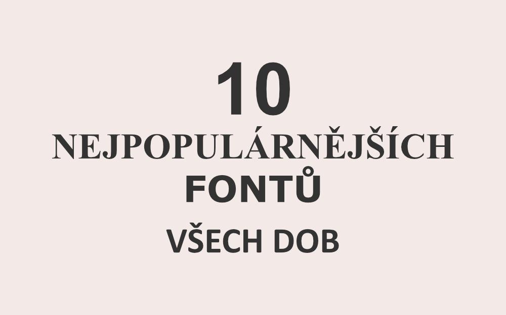 10 nejpopulárnějších fontů všech dob | 1. díl